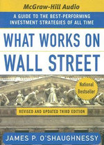 What Works on Wall Street : A Guide to the Best Performing Investment Strategies of All Time (Audio CD) :  A Guide to the Best Performing Investment Strategies of All Time (Audio CD) - James P. O'Shaughnessy