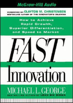 Fast Innovation : How to Achieve Rapid Growth, Superior Differentiation and Speed to Market - Michael L. George