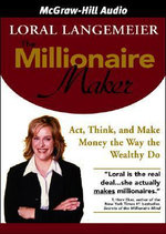 The Millionaire Maker : Act, Think, and Make Money the Way the Wealthy Do - Loral Langemeier
