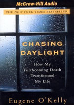 Chasing Daylight : How My Forthcoming Death Transformed My Life - Eugene O'Kelly