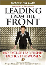 Leading from the Front : No Excuse Leadership Tactics for Women - Courtney Lynch