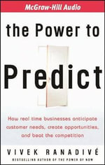 The Power to Predict : How Real Time Businesses Anticipate Customer Needs, Create Opportunities and Beat the Competition - Vivek Ranadive