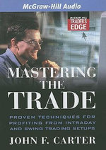 Mastering the Trade : Proven Techniques for Profiting from Intraday and Swing Trading Setups - John F. Carter
