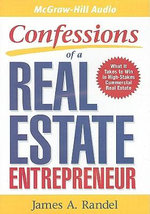Confessions of a Real Estate Entrepreneur : What It Takes to Win in High-Stakes Commercial Real Estate - Jim Randel