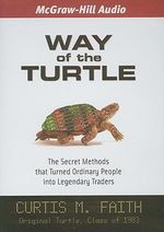 Way of the Turtle : The Secret Methods That Turned Ordinary People into Legendary Traders - Curtis Faith