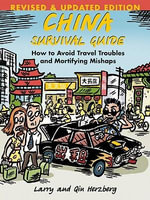 China Survival Guide : How to Avoid Travel Troubles and Mortifying Mishaps, Revised Edition - Larry Herzberg