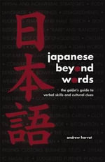 Japanese Beyond Words : The Gaijin's Guide to Verbal Skills and Cultural Clues - Andrew Horvat