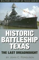 Historic Battleship Texas : The Last Dreadnought - John C. Ferguson