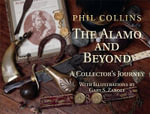 The Alamo and Beyond : A Collector's Journey - Phil Collins