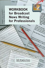Workbook for Broadcast News Writing for Professionals - Beth Bingham Evans