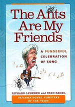 The Ants are My Friends : A Punderful Celebration of Song - Richard Lederer