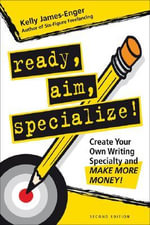 Ready, Aim, Specialize! : Create Your Own Writing Specialty and Make More Money! - Kelly James-Enger