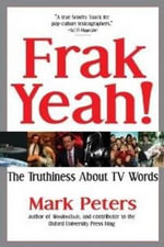 Frak Yeah! The Truthiness About TV Words - Mark Peters