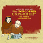 Who in the World Was the Forgotten Explorer? : The Story of Amerigo Vespucci - Lorene Lambert