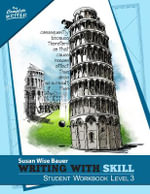 Writing with Skill, Level 3 : Student Workbook - Susan Wise Bauer