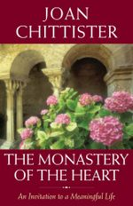 The Monastery of the Heart : An Invitation to a Meaningful Life - Joan Chittister