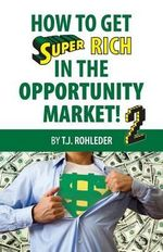 How to Get Super Rich in the Opportunity Market 2 - T J Rohleder
