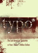 Typo : The Last American Typesetter or How I Made and Lost 4 Million Dollars - David Silverman