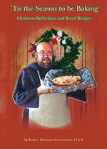 Tis the Season to Be Baking : Christmas Reflections and Bread Recipes - Fr Dominic Garramone