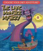 The Lake Monster Mystery : Choose Your Own Adventure Series - Shannon Gilligan