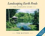 Landscaping Earth Ponds : The Complete Guide - Tim Matson