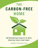 The Carbon-free Home : 36 Remodeling Projects to Help Kick the Fossil-fuel Habit - Stephen Hren