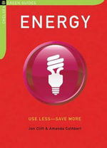 Energy: Use Less-Save More : 100 Energy-Saving Tips for the Home - Jon Clift