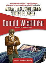 What I Tell You Three Times Is False - Donald E. Westlake