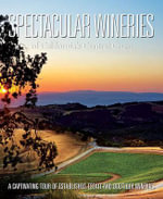Spectacular Wineries of California's Central Coast : A Captivating Tour of Established, Estate and Boutique Wineries - LLC Panache Partners
