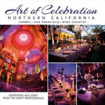 Art of Celebration Northern California : Inspiration and Ideas from Top Event Professionals