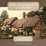 The Centrality of the Home in Evangelism and Discipleship - Dr Voddie Baucham