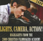 Lights, Camera, Action! : Highlights from the 2009 Christian Filmmakers Academy - James Finn