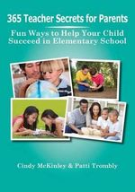 365 Teacher Secrets for Parents : Fun Ways to Help Your Child Succeed in Elementary School - Cindy McKinley