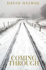 Coming Through : Three Novellas - David Helwig