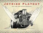 Joyride/Flatout : Hot Rods and Dream Machines - Dan Quarnstrom
