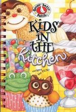 Kids in the Kitchen : A Handy Little How-To Book to Turn Your Budding Chef Loose in the Kitchen - Gooseberry Patch