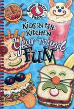 Kids in the Kitchen Year 'Round Fun Cookbook : Everyday Cookbook Collection - Gooseberry Patch
