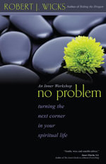 No Problem : Turning the Next Corner in Your Spiritual Life - Robert J. Wicks