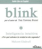 Blink : Inteligencia Intuitiva :  Inteligencia Intuitiva - Malcolm Gladwell
