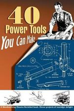 40 Power Tools You Can Make : Woodworking Classics Revisited - Linden Publishing