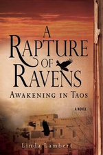 A Rapture of Ravens: Awakening in Taos : A Novel - Linda Lambert