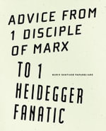 Advice from 1 Disciple of Marx to 1 Heidegger Fanatic - Mario Santiago Papasquiaro