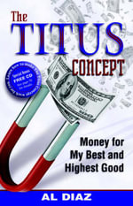 The Titus Concept : Money For My Best and Highest Good - Al Diaz