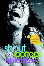 Shout from the Rooftops in Your Stilettos - Julie Hunt