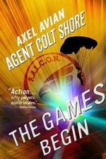 Agent Colt Shore the Games Begin - Axel Avian