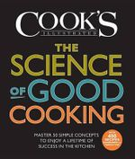The Science of Good Cooking : Master 50 Simple Concepts to Enjoy a Lifetime of Success in the Kitchen - America's Test Kitchen