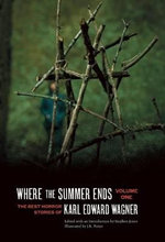 Where the Summer Ends : The Best Horror Stories of Karl Edward Wagner, Volume 1 - Karl Edward Wagner