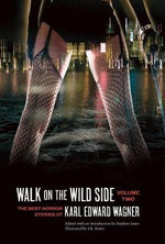 Walk on the Wild Side : The Best Horror Stories of Karl Edward Wagner, Volume 2 - Karl Edward Wagner
