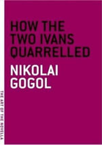 How the Two Ivans Quarrelled : Art of the Novella Ser. - Nikolai Gogol