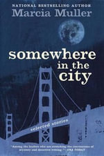 Somewhere in the City : Selected Stories - Marcia Muller